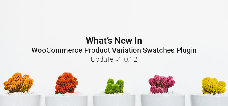 What's New In WooCommerce Product Variation Swatches Plugin Update v1.0.12