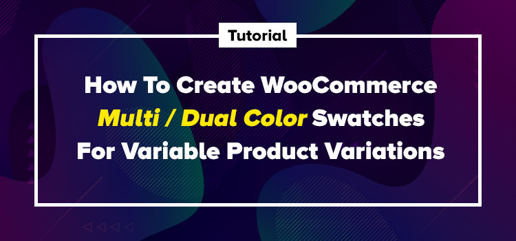 How To Create WooCommerce Multi / Dual Color Swatches For Variable Product Variations
